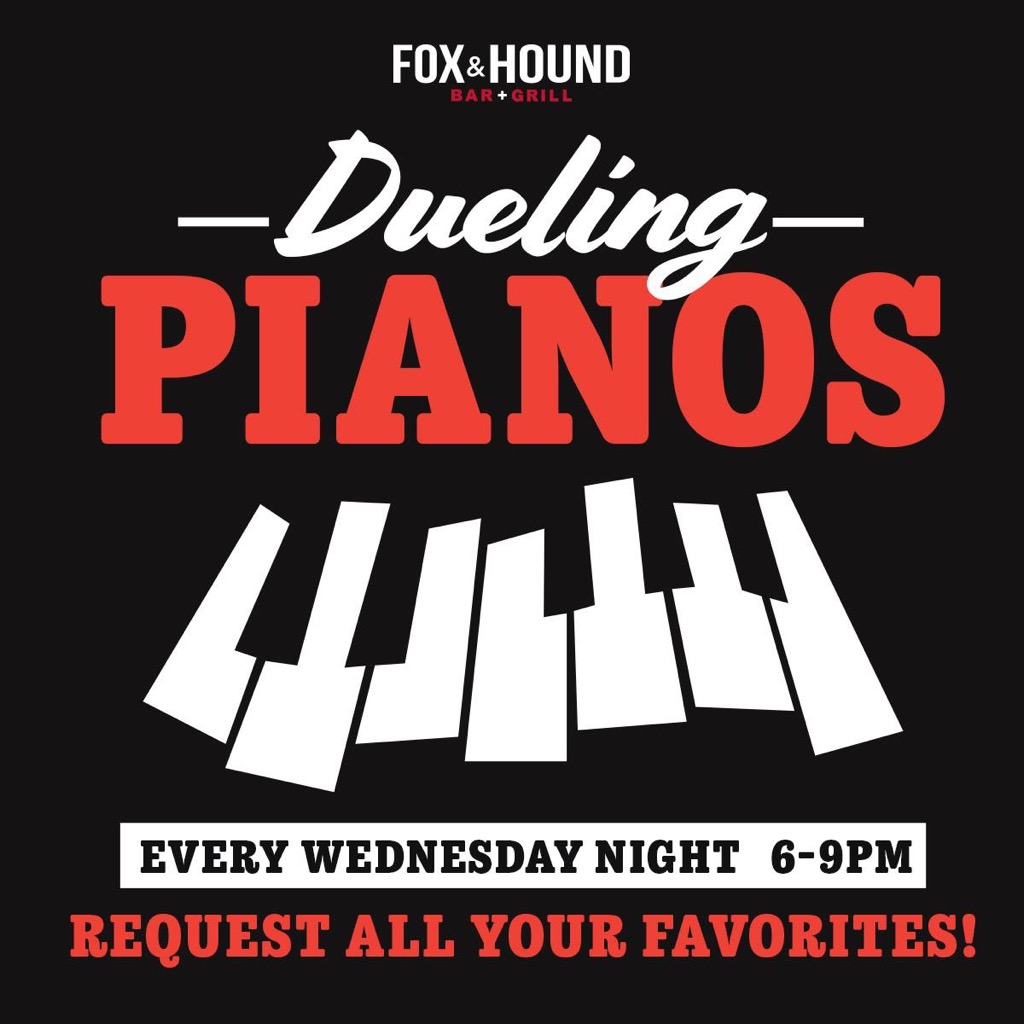 Dueling Pianos at Fox and Hound- Wednesdays